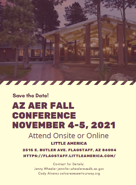 """Image shows a picture of Little America in Flagstaff, AZ. The text reads: """"Save the Date! AZ AER Fall Conference November 4-5, 2021.  Attend Onsite or Online.  Little America, 2515 E. Butler Ave, Flagstaff, AZ 86004. https://flagstaff.littleamerica.com/  Contact for details: Jenny Wheeler jennifer.wheeler@asdb.az.gov Cody Alvarez calvarez@seeitourway.org"""""""